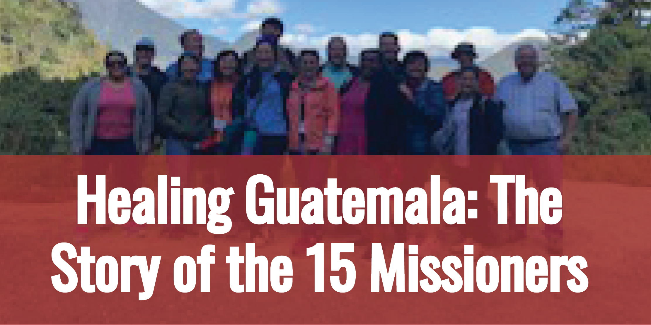 Healing Guatemala, the Story of the 15 Missioners
